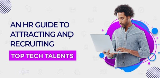 An HR Guide to Attracting and Recruiting Top Tech Talents